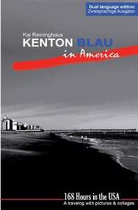 Kenton Blau in America: 168 Hours in the USA - A Travelog with Pictures and Collages