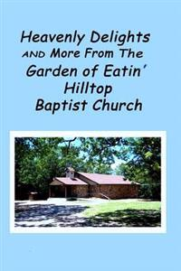 Heavenly Delights and More from the Garden of Eatin' Hilltop Baptist Church