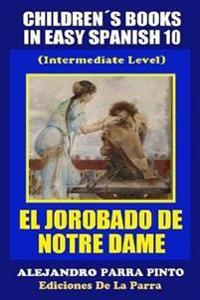 Childrens Books in Easy Spanish 10: El Jorobado de Notre Dame (Intermediate Level)