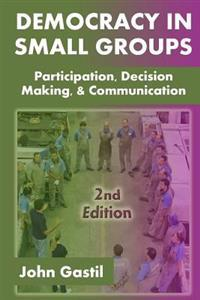 Democracy in Small Groups, 2nd Edition: Participation, Decision Making, and Communication