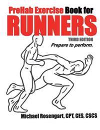 Prehab Exercise Book for Runners - Third Edition: Prepare to Perform