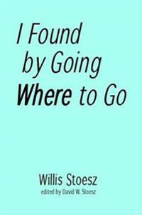I Found by Going Where to Go