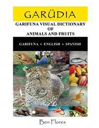 Garudia: Garifuna Visual Dictionary of Animals and Fruits (Garifuna-English-Spanish)