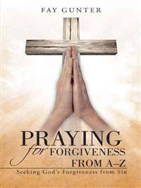Praying for Forgiveness from A–z