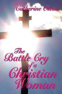 The Battle Cry of a Christian Woman