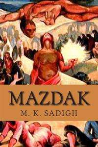 Mazdak: This Book Is an Epic Composition of Persian Poems: Translated in English and French: About Four Outstanding Iranian Hi