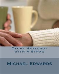 Decaf Hazelnut with a Straw: Love Is a Battle