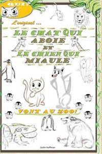 Le Chat Qui Aboie Et Le Chien Qui Miaule: Vont Au Zoo!
