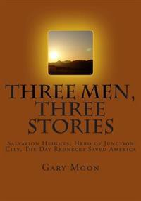 Three Men, Three Stories: Salvation Heights, Hero of Junction City, the Day Rednecks Saved America