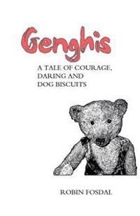 Genghis: A Tale of Courage, Daring and Dog Biscuits