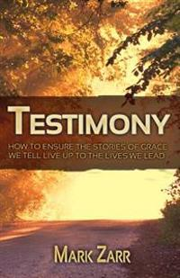 Testimony: How to Ensure the Stories of Grace We Tell Live Up to the Lives We Lead