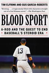 Blood Sport: A-Rod and the Quest to End Baseball's Steroid Era