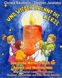 Und Wieder Brennt Die Kerze - Das Große Mitmach-Buch Für Advent Und Weihnachten: Mit 25 Einfachen Liedern, Kreativideen, Rezepten, Geschichten Und Tol