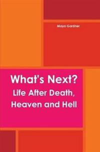 What's Next? Life After Death, Heaven and Hell