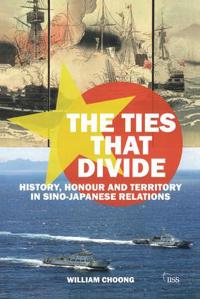 The Ties That Divide: History, Honour and Territory in Sino-Japanese Relations