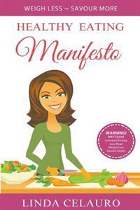 Healthy Eating Manifesto: Weigh Less Savour More