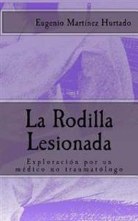 La Rodilla Lesionada: Exploracion Por Un Medico No Traumatologo
