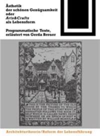 Ästhetik Der Schönen Genügsamkeit Oder Arts and Crafts ALS Lebensform: Programmatische Texte