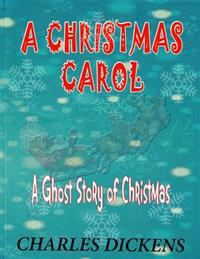 A Christmas Carol: A Ghost Story of Christmas: Charles Dickens