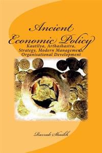Ancient Economic Policy: Kautilya, Arthashastra, Strategy, Modern Management, Organisational Development