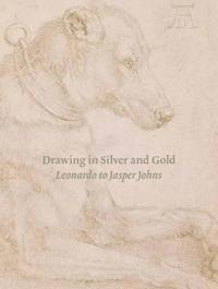 Drawing in Silver and Gold: Leonardo to Jasper Johns