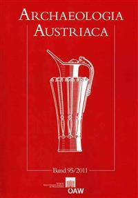 Archaeologia Austriaca 95/2011: Beitrage Zur Ur- Und Fruhgeschichte Europas