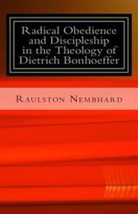 Radical Obedience and Discipleship in the Theology of Dietrich Bonhoeffer