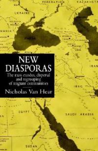 New Diasporas: The Mass Exodus, Dispersal, and Regrouping of Migrant Communities
