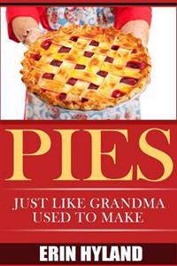 Pies: Just Like Grandma Used to Make