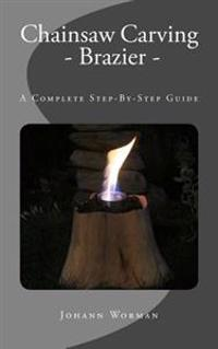 Chainsaw Carving - Brazier: A Complete Step-By-Step Guide