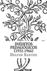Delfim Santos - Ineditos Pedagogicos (1932-1966)