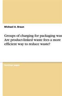 Groups of Charging for Packaging Waste. Are Product-Linked Waste Fees a More Efficient Way to Reduce Waste?