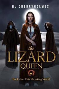 The Lizard Queen Book One: This Shrinking World