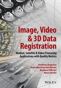 Image, Video and 3D Data Registration: Medical, Satellite and Video Process