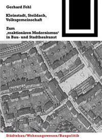 """Kleinstadt, Steildach, Volksgemeinschaft: Zum """"reaktionären Modernismus"""" in Bau- Und Stadtbaukunst"""