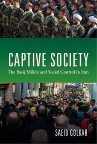Captive Society: The Basij Militia and Social Control in Iran