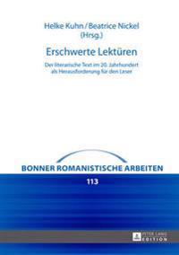 Erschwerte Lektueren: Der Literarische Text Im 20. Jahrhundert ALS Herausforderung Fuer Den Leser