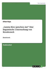 """""""Lassma Kiez Sprechen, LAN!"""" Eine Linguistische Untersuchung Von Kiezdeutsch"""