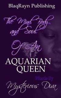 The Mind, Body, and Soul of an Aquarian Queen