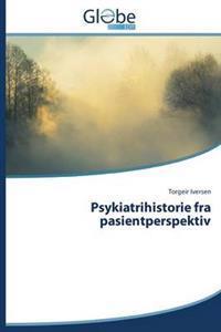 Psykiatrihistorie Fra Pasientperspektiv - Iversen Torgeir | Inprintwriters.org