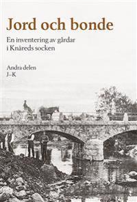 Jord och bonde : en inventering av gårdar i Knäreds socken. Andra delen J-K
