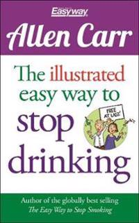 Allen Carr: the Illustrated Easyway to Stop Drinking