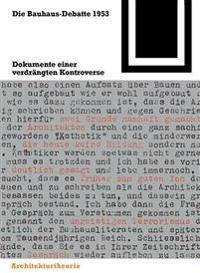 Die Bauhaus-Debatte 1953: Dokumente Einer Verdrngten Kontroverse