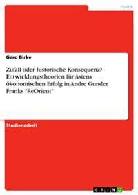 """Zufall Oder Historische Konsequenz? Entwicklungstheorien Fur Asiens Okonomischen Erfolg in Andre Gunder Franks """"Reorient"""""""