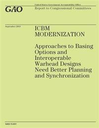 Icbm Modernization: Approaches to Basing Options and Interoperable Warhead Designs Need Better Planning and Synchronization