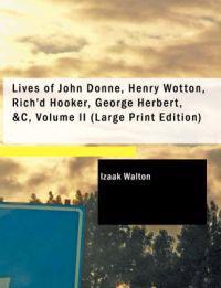 Lives of John Donne, Henry Wotton, Rich'd Hooker, George Herbert, &C