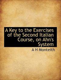 A Key to the Exercises of the Second Italian Course, on Ahn's System