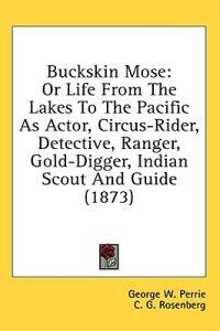 Buckskin Mose: Or Life From The Lakes To The Pacific As Actor, Circus-Rider, Detective, Ranger, Gold-Digger, Indian Scout And Guide (1873)