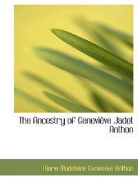 The Ancestry of Genevi Ve Jadot Anthon