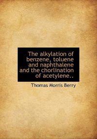 The Alkylation of Benzene, Toluene and Naphthalene and the Chorlination of Acetylene..